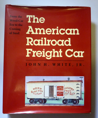 Image for The American Railroad Freight Car: From the Wood-Car Era to the Coming of Steel