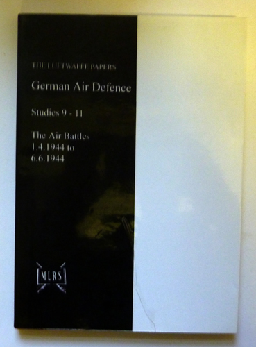 Image for The Luftwaffe Papers. German Air Defence  1933-1945 Studies 9-11. The Air Battles 1 April  1944 to D-Day 6 June 1944