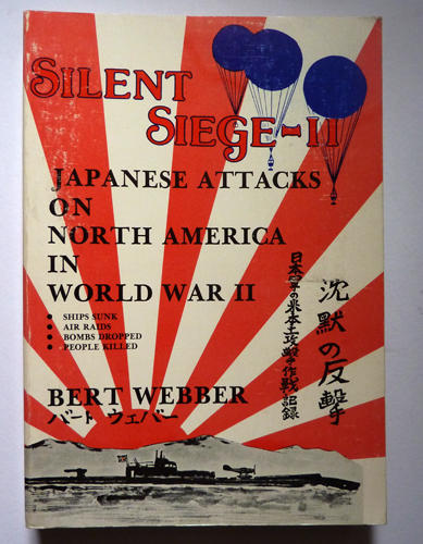 Image for Silent Siege II: Japanese Attacks on North America in World War II. Ships Sunk; Air Raids; Bombs Dropped; People Killed