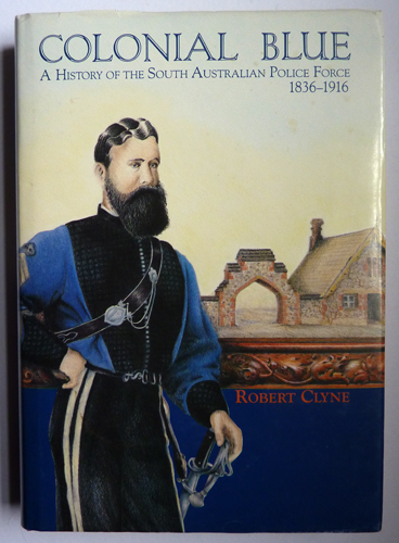 Image for Colonial Blue: A History of the South Australian Police Force, 1836-1916