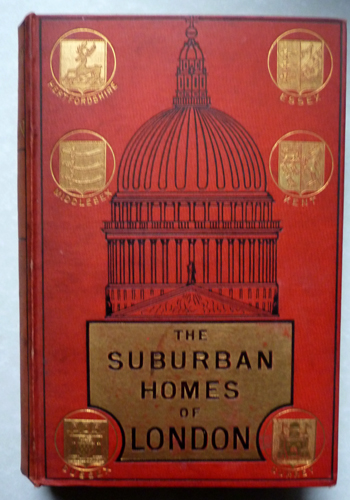 Image for The Suburban Homes of London: A Residential Guide to Favourite London Localities, Their Society, Celebrities, and Associations  with Notes on Their Rental, Rates and House Accommodation