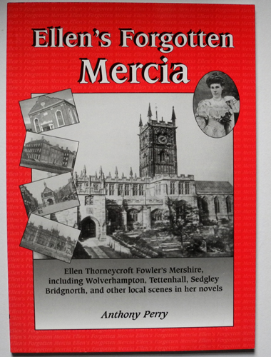 Image for Ellen's Forgotten Mercia: Ellen Thorneycroft Fowler's Mershire, Including Wolverhampton, Tettenhall, Sedgley, Bridgnorth and Other Local Scenes in Her Novels
