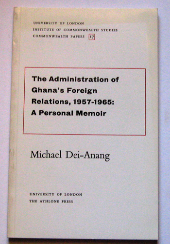 Image for Commonwealth Papers No.17: The Administration of Ghana's Foreign Relations, 1957 - 1965: A Personal Memoir