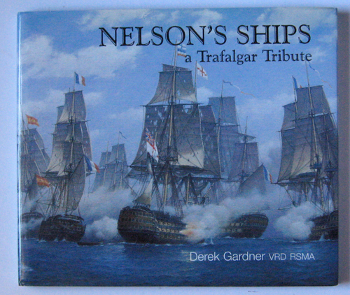 Image for Nelson's Ships: A Trafalgar Tribute. Paintings and Descriptive Text By Derek Gardner VRD RSMA. The Life and Work of Derek Gardner By Ian Collins