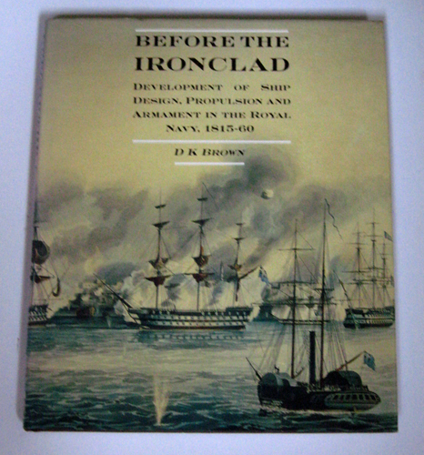 Image for Before the Ironclad : Development of Ship Design, Propulsion and Armament in the Royal Navy, 1815-60