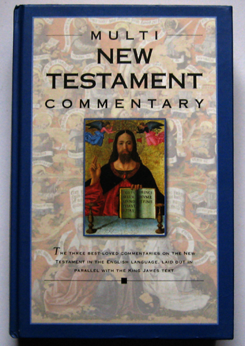 Image for Multi New Testament Commentary: The Three Best-Loved Commentaries on the New Testament in the English Language, Laid Out in Parallel with the King James Text