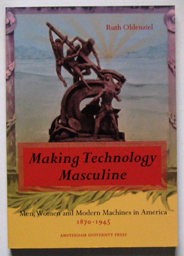 Image for Making Technology Masculine: Men, Women, and Modern Machines in America, 1870-1945