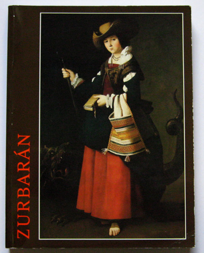 Image for Zurbarán: [The Metropolitan Museum of Art , New York 16 septembre - 14 décembre 1987 ; Galeries Nationales du Grand Palais, Paris 14 janvier - 11 avril 1988)