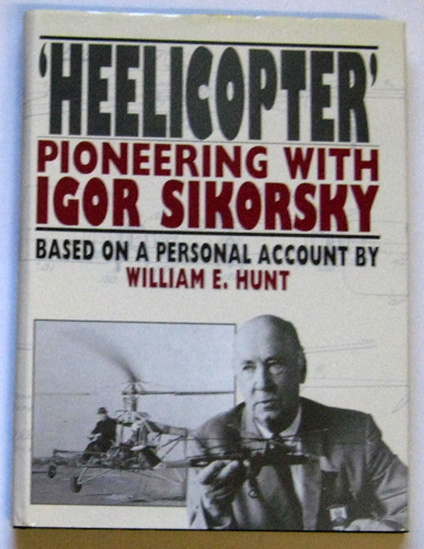 Image for 'Heelicopter': Pioneering with Igor Sikorsky Based on a Personal Account By William E Hunt