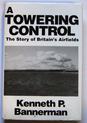 Image for A Towering Control: The Story of Britain's Airfields
