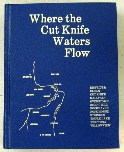 Image for Where the Cut Knife Waters Flow: A History of the Districts of Cloan; Cut Knife; Gallivan; Ovenstown; Riding Hill; Rockhaven; Rose Mound; Stringer; Triple Lake; Weewona; Willowview