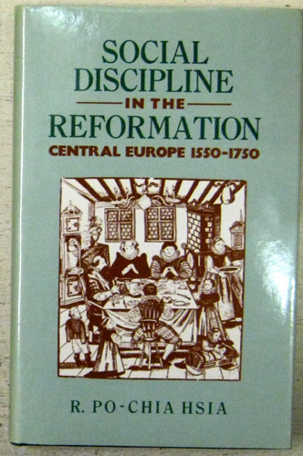 Image for Social Discipline in the Reformation: Central Europe, 1550-1750 (Christianity and Society in the Modern World)