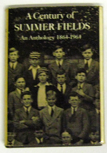 Image for A Century of Summer Fields: An Anthology 1864-1964. A Collection of Tributes, Reminiscences and Other Items By Old Boys, Masters, Friends and Critics of a Preparatory School Near Oxford Which Completes Its First Hundred Years in the Summer of 1964