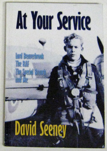 Image for At Your Service: Lord Beaverbrook, The RAF, The Special Branch ....and Me. The Remarkable Life of a Former Footman in a Stately Home, RAF Pilot and Special Branch Chief Superintendent