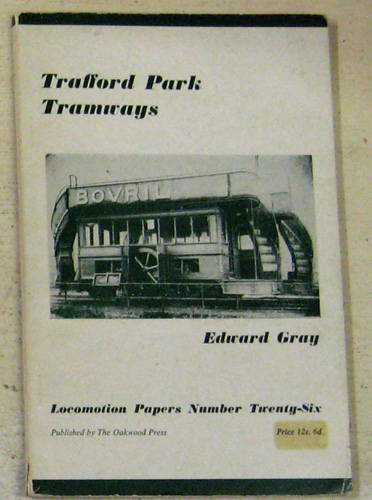 Image for Locomotion Papers No.26: Trafford Park Tramways 1897-1946. An Account of Gas, Electric & Steam Traction on the Trafford Park Estate, Manchester, Covering the Estates Company's Own Undertakings Together with Those of the Manchester & Salford Tramways