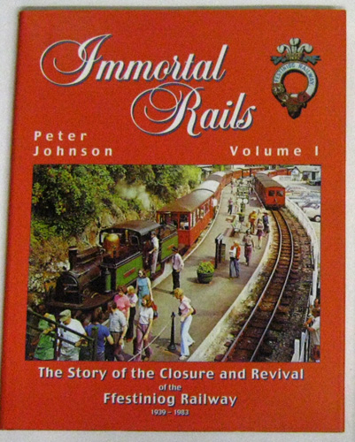 Image for Immortal Rails Volume I (One, 1): The Story of the Closure and Revival of the Ffestiniog Railway 1939 - 1983