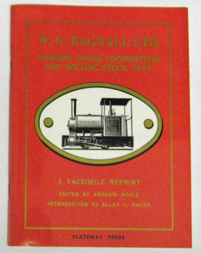 W.G. Bagnall Ltd. Narrow Gauge Locomotives and Rolling Stock, 1910: A Facsimile Reprint