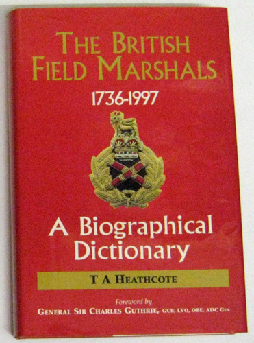 Image for The British Field Marshals 1763 - 1997. A Biographical Dictionary