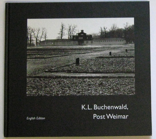 Image for K.L. Buchenwald, Post Weimar. The Former Buchenwald Concentration Camp, Photographed By Jurgen M Pietsch in 1998 and 1999. With a Chronicle By Harry Stein.