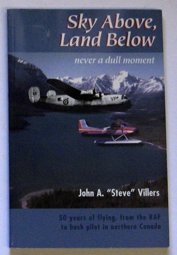 Image for Sky Above, Land Below: Never a Dull Moment: 50 Years of Flying, From the RAF to Bush Pilot in Northern Canada