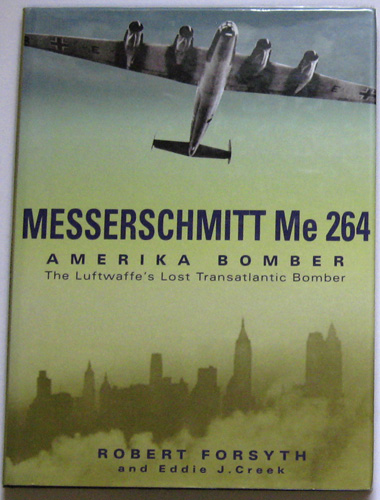 Image for Messerschmitt Me264: Amerika Bomber: The Luftwaffe's Lost Transatlantic Bomber