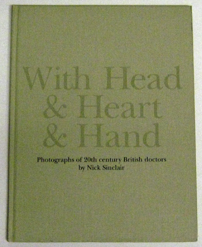 Image for With Head and Heart and Hand: Photographs of 20th Century British Doctors