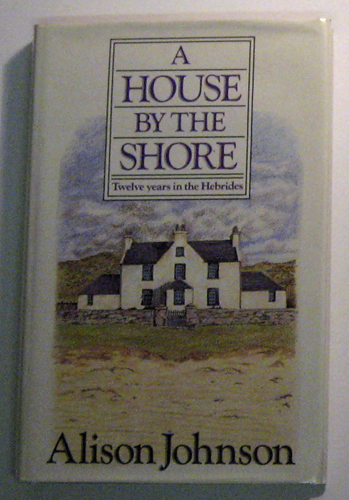 Image for A House by the Shore: Twelve Years in the Hebrides
