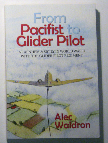 Image for From Pacifist to Glider Pilot: At Arnhem & Sicily in World War II with the Glider Pilot Regiment
