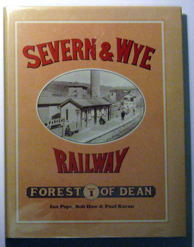 Image for An Illustrated History of The Severn and Wye Railway (The Forest of Dean). Volume One (1, I)