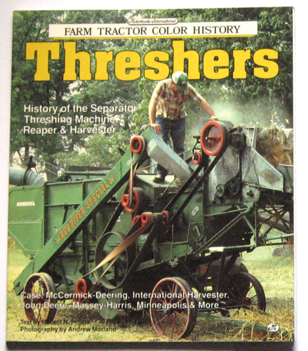 Image for Farm Tractor Color History: Threshers: History of the Separator Threshing Machine, Reaper & Harvester (Case, McCormick-Deering, International Harvester, John Deere, Massey-Harris, Minneapolis & More)