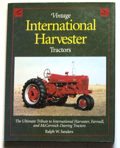 Image for Vintage International Harvester Tractors: The Ultimate Tribute to International Harvester, Farmall and McCormick-Deering Tractors