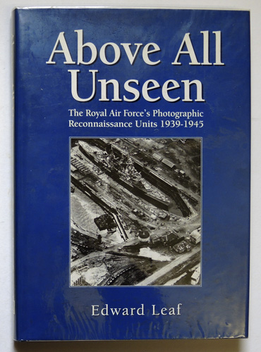 Image for Above All Unseen: The Royal Air Force's Photographic Reconnaissance Units 1939-1945