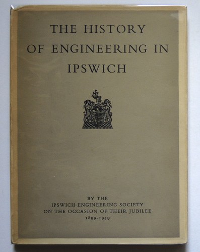Image for The History of Engineering in Ipswich By the Ipswich Engineering Society on Occasion of Their Jubilee 1899 - 1949