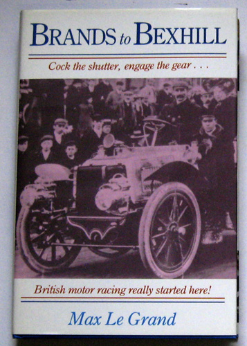 Image for Brands to Bexhill: Cock the Shutter, Engage the Gear... British Motor Racing Started Here!
