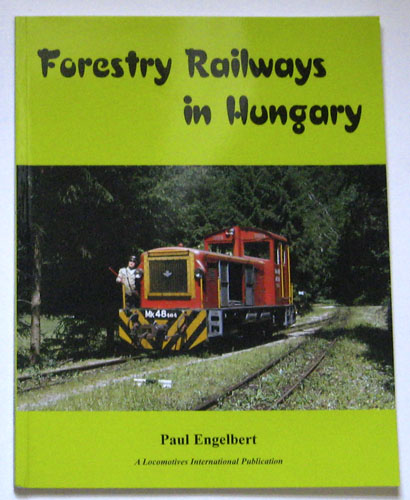 Image for Forestry Railways in Hungary (A Locomotives International Publication)
