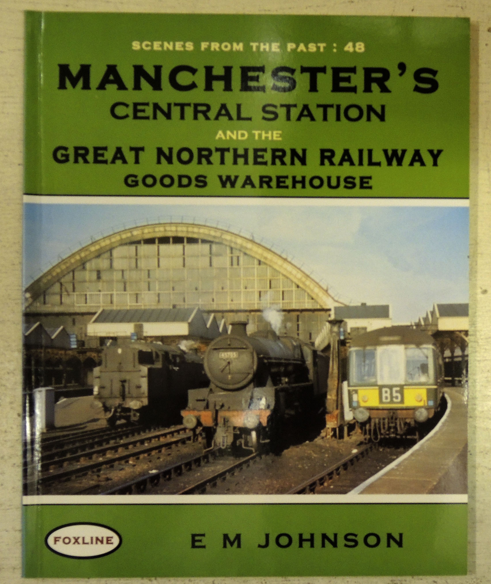 Image for Scenes from the Past 48: Manchester's Central Station and the Great Northern Railway Goods Warehouse