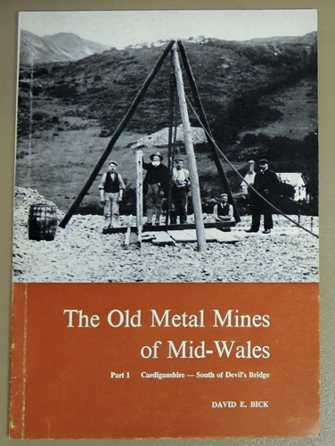 Image for The Old Metal Mines of Mid-Wales: Part 1: Cardiganshire - South of Devil's Bridge (Signed Copy)