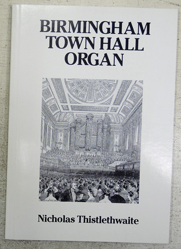 Image for A History of the Birmingham Town Hall Organ: Produced to Mark the Reconstruction of the Organ (1984) and the 150th Anniversary of Its Installation in the Town Hall.