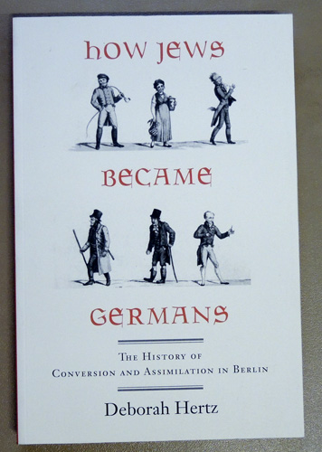 Image for How Jews Became Germans: The History of Conversion and Assimilation in Berlin