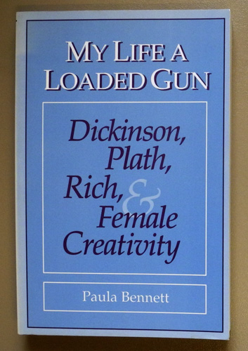 Image for My Life, a Loaded Gun: Dickinson, Plath, Rich, and Female Creativity