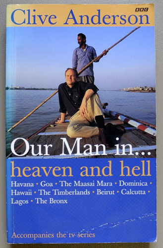 Image for Our Man in...Heaven and Hell: Havana, Goa, The Maasai Mara, Dominica, Hawaii, the Timberlands, Beirut, Calcutta, Lagos, the Bronx