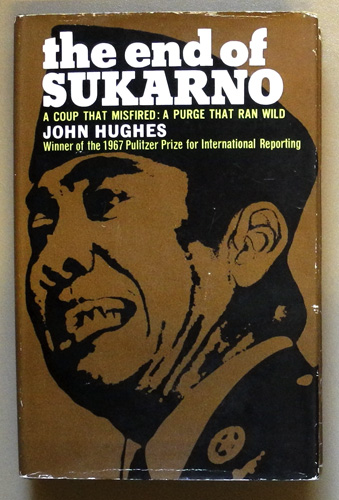 Image for The End of Sukarno: A Coup That Misfired: a Purge That Ran Wild