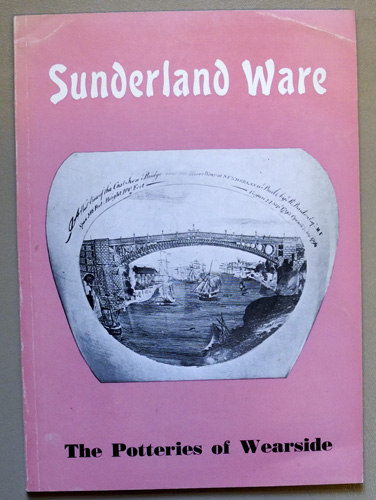 Image for Sunderland Ware. The Potteries of Wearside. A Summary of Their History and Products