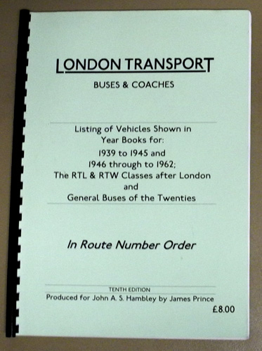 Image for London Transport Buses & Coaches. Listing of Vehicles Shown in Year Books for: 1939 to 1945 and 1946 Through to 1962; The RTL & RTW Classes After London and General Buses of the Twenties. In Route Number Order (Tenth Edition)
