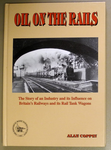 Image for Oil on the Rails: The Story of an Industry and Its Influence on Britain's Railways and Its Rail Tank Wagons