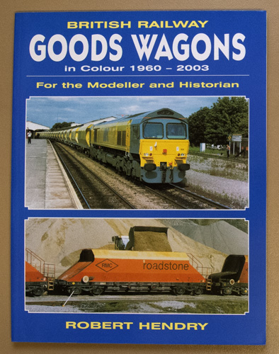 Image for British Railway Goods Wagons in Colour 1960 - 2003. For the Modeller and Historian