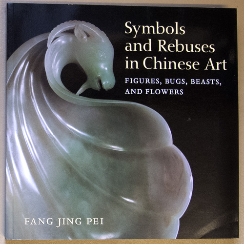 Image for Symbols and Rebuses in Chinese Art: Figures, Bugs, Beasts, and Flowers