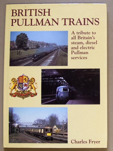 Image for British Pullman Trains: A Tribute to All Britain's Steam, Diesel and Electric Pullman Services