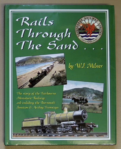 Image for Rails Through the Sand: An Illustrated History of the Fairbourne Miniature Railway, 1916 - 1985. Including the Barmouth Junction and Arthog Tramways