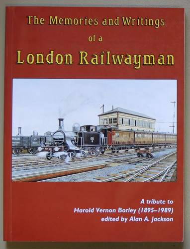 Image for The Memories and Writings of a London Railwayman: A Tribute to Harold Vernon Borley (1895 - 1989)